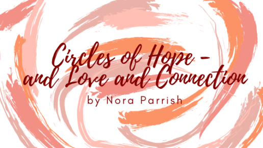 Circles of Hope—and Love and Connection